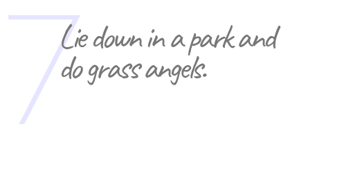 7. Lie down in a park and do grass angels.